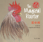 The Magical Rooster: Stories of the Chinese Zodiac, A Tale in English and Chinese Cover Image