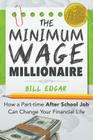 The Minimum Wage Millionaire: How A Part-Time After School Job Can Change Your Financial Life Cover Image