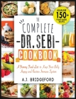 The Complete Dr. Sebi Cookbook: Essential Guide with 150+ Alkaline Plant-Based Recipes for Newbies A Yummy Food List to Keep Your Belly Happy and Rest Cover Image