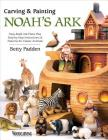 Carving & Painting Noah's Ark: Easy-Build Ark Plans Plus Step-By-Step Instructions & Patterns for Classic Animals Cover Image