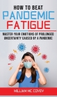 How to Beat Pandemic Fatigue: Master your Emotions of Prolonged Uncertainty Caused by a Pandemic, included: Lack of Motivation-Changes in Eating or Cover Image