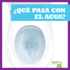 ¿qué Pasa Con El Agua? (Where Does Water Go?) Cover Image