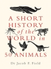 A Short History of the World in 50 Animals Cover Image