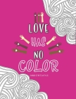 Love Has No Color - Change Starts With Us: Anti Racist Coloring Book, Racism Book For Kids Cover Image
