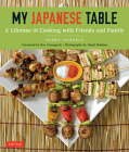My Japanese Table: A Lifetime of Cooking with Friends and Family Cover Image
