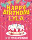 Happy Birthday Lyla - The Big Birthday Activity Book: (Personalized Children's Activity Book) Cover Image
