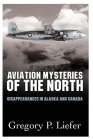 Aviation Mysteries of the North: Disappearances in Alaska & Canada Cover Image