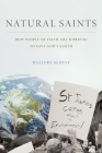 Natural Saints: How People of Faith Are Working to Save God's Earth Cover Image