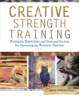 Creative Strength Training: Prompts, Exercises and Personal Stories for Encouraging Artistic Genius Cover Image