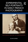 Experimental Self-Portraits in Early French Photography (Routledge History of Photography) Cover Image