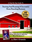 A Step By Step Guide To Starting And Running A Successful Horse Boarding Business: The Comprehensive Book Of Horse Boarding & Effective Barn Managemen Cover Image
