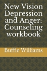 New Vision Depression and Anger: Counseling workbook Cover Image