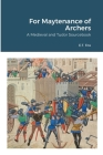 For Maytenance of Archers: A Medieval and Tudor Sourcebook Cover Image