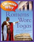I Wonder Why Romans Wore Togas: And Other Questions about Rome Cover Image