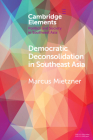 Democratic Deconsolidation in Southeast Asia (Elements in Politics and Society in Southeast Asia) Cover Image