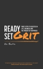 Ready, Set, Grit: Three Steps To Success in Life, Business & The Pursuit of Happiness Cover Image