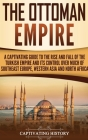 The Ottoman Empire: A Captivating Guide to the Rise and Fall of the Turkish Empire and Its Control Over Much of Southeast Europe, Western Cover Image