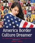 America Border Culture Dreamer: The Young Immigrant Experience from A to Z Cover Image