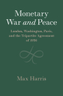 Monetary War and Peace: London, Washington, Paris, and the Tripartite Agreement of 1936 (Studies in Macroeconomic History) Cover Image