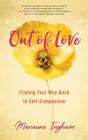 Out of Love: Finding Your Way Back to Self-Compassion Cover Image