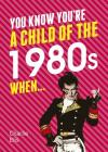 You Know You're a Child of the 1980s When... (You Know You're ...) Cover Image