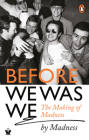 Before We Was We: The Making of Madness by Madness Cover Image