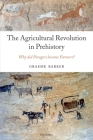 The Agricultural Revolution in Prehistory: Why Did Foragers Become Farmers? Cover Image