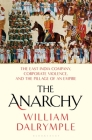 The Anarchy: The East India Company, Corporate Violence, and the Pillage of an Empire Cover Image