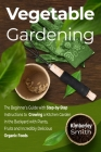 Vegetable Gardening: The Beginner's Guide with Step-by-Step Instructions to Growing a Kitchen Garden in the Backyard with Plants, Fruits an Cover Image