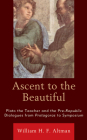 Ascent to the Beautiful: Plato the Teacher and the Pre-Republic Dialogues from Protagoras to Symposium Cover Image