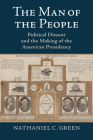The Man of the People: Political Dissent and the Making of the American Presidency Cover Image