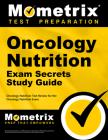 Oncology Nutrition Exam Secrets Study Guide: Oncology Nutrition Test Review for the Oncology Nutrition Exam Cover Image
