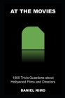At The Movies: 1000 Trivia Questions about Hollywood Films and Directors Cover Image