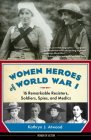Women Heroes of World War I: 16 Remarkable Resisters, Soldiers, Spies, and Medics (Women of Action) Cover Image