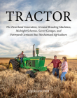Tractor: The Heartland Innovation, Ground-Breaking Machines, Midnight Schemes, Secret Garages, and Farmyard Geniuses That Mecha Cover Image
