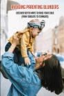 Avoiding Parenting Blunders: Discover Better Ways To Raise Your Child (From Toddlers To Teenagers): Raising Kids Book Cover Image