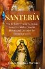 Santeria: The Definitive Guide to Cuban Santeria, Orishas, Yoruba History and the Rules for Becoming Iyawò Cover Image