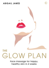 The Glow Plan: Facial Massage for Happy, Healthy Skin in 4 weeks Cover Image