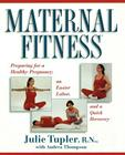Maternal Fitness: Preparing for a Healthy Pregnancy, an Easier Labor, and a Quick Recovery Cover Image