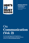 Hbr's 10 Must Reads on Communication, Vol. 2 (with Bonus Article Leadership Is a Conversation by Boris Groysberg and Michael Slind) Cover Image