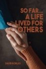 So Far...A Life Lived For Others Cover Image