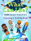 What Can I Be? STEM Careers from A to Z: Coloring & Activity Book Cover Image