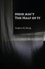 Noir Ain't the Half of It Cover Image