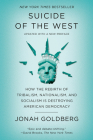 Suicide of the West: How the Rebirth of Tribalism, Nationalism, and Socialism Is Destroying  American Democracy Cover Image