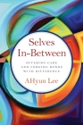 Selves In-Between: Offering Care and Forging Bonds with Difference Cover Image