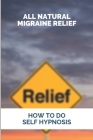 All Natural Migraine Relief: How To Do Self Hypnosis: Natural Migraine Relief Pressure Points Cover Image