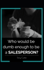 Who would be dumb enough to be a SALESPERSON? Cover Image