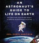 An Astronaut's Guide to Life on Earth: What Going to Space Taught Me about Ingenuity, Determination, and Being Prepared for Anything Cover Image