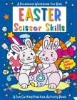 Happy Easter Scissor Skills - A Preschool Workbook for Kids: A FuCutting Practice Activity Book, Cut & Paste Skills for Toddlers Ages 3 to 5, Preschoo Cover Image
