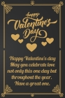 Happy Valentine's Day: Happy Valentine's day. May you celebrate love not only this one day but throughout the year. Have a great one.Golden J Cover Image